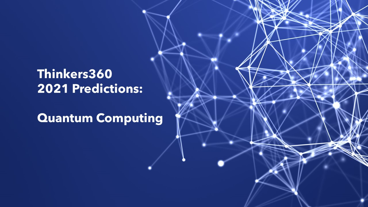Thinkers360 Predictions Series – 2021 Predictions for Quantum Computing