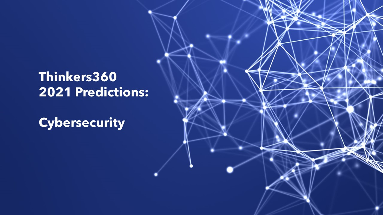 Thinkers360 Predictions Series – 2021 Predictions for Cybersecurity